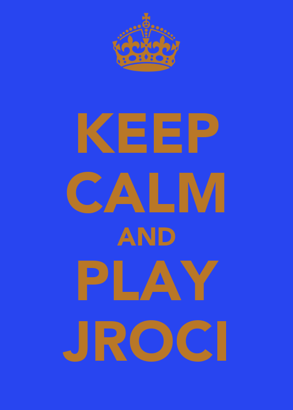 KEEP CALM AND PLAY JROCI