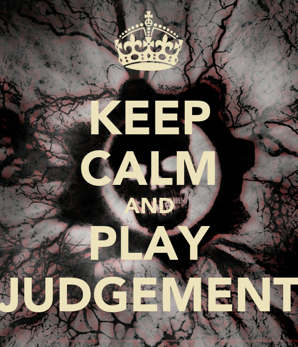 KEEP CALM AND PLAY JUDGEMENT