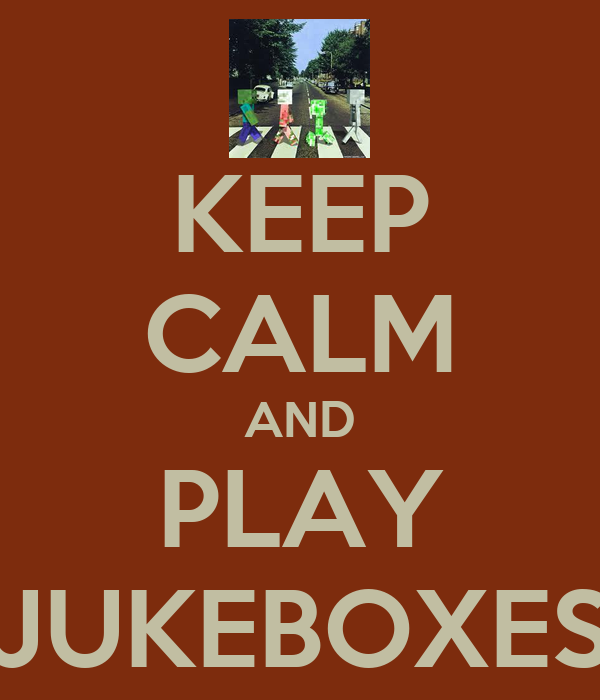 KEEP CALM AND PLAY JUKEBOXES