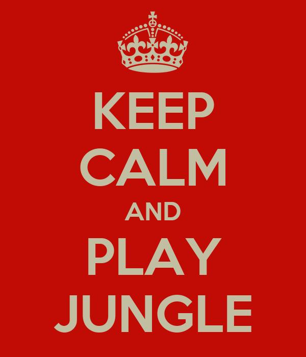 KEEP CALM AND PLAY JUNGLE