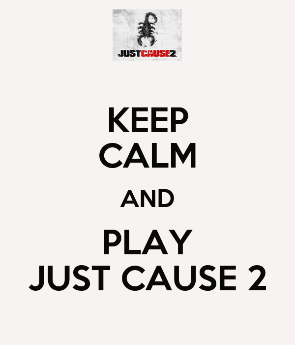 KEEP CALM AND PLAY JUST CAUSE 2