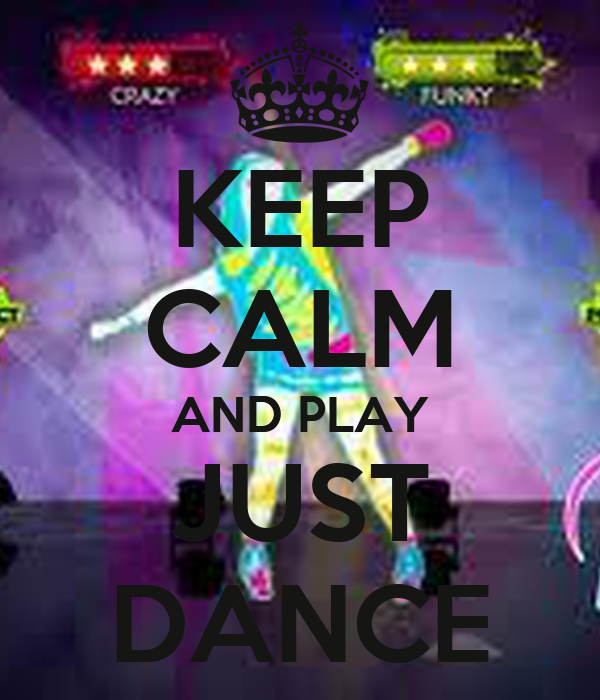 KEEP CALM AND PLAY JUST DANCE