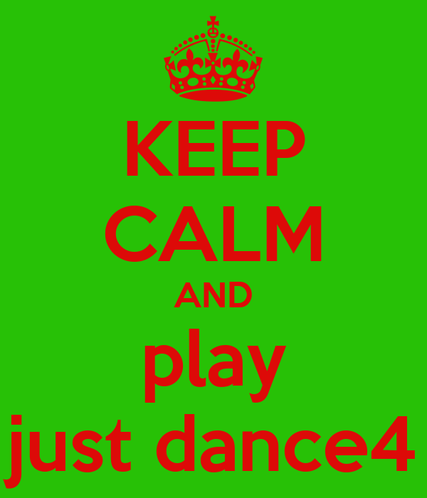 KEEP CALM AND play just dance4