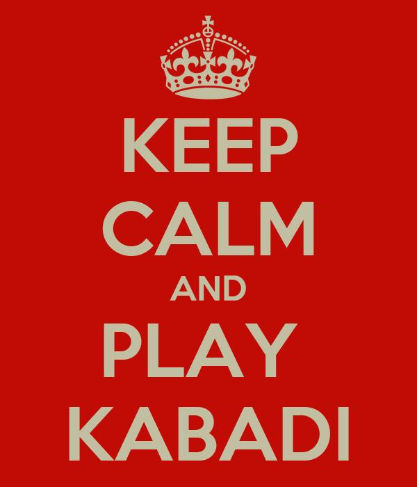 KEEP CALM AND PLAY  KABADI
