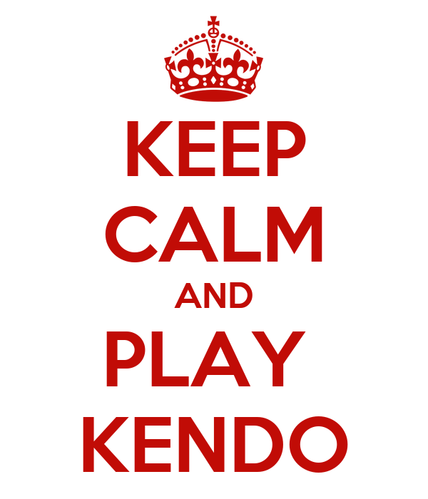 KEEP CALM AND PLAY  KENDO