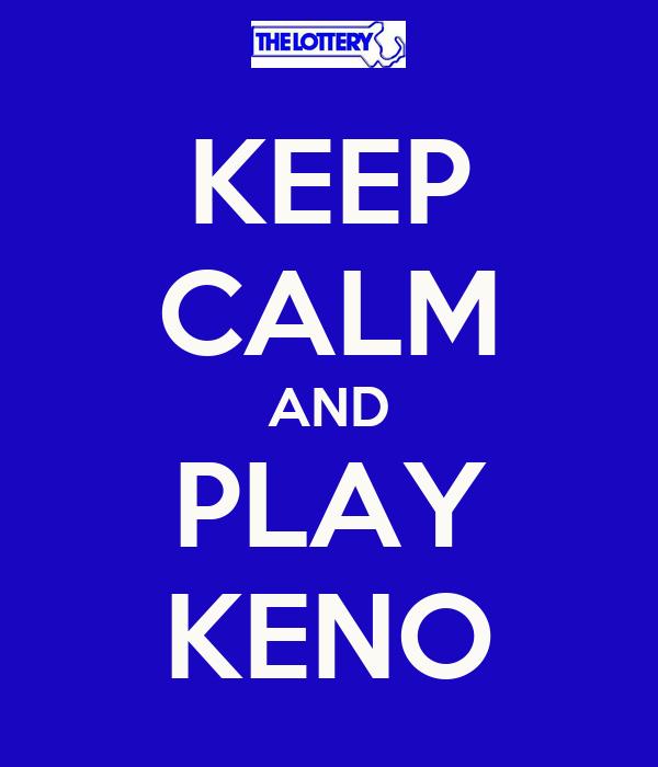 KEEP CALM AND PLAY KENO
