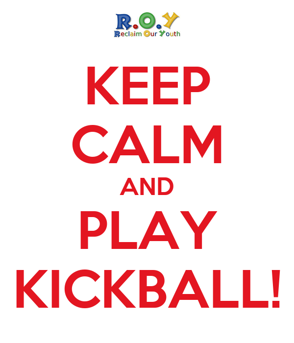 KEEP CALM AND PLAY KICKBALL!