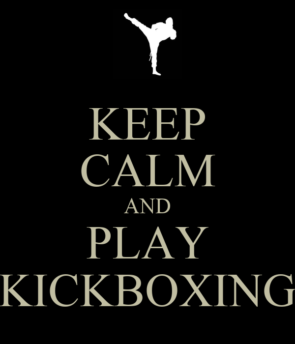 KEEP CALM AND PLAY KICKBOXING
