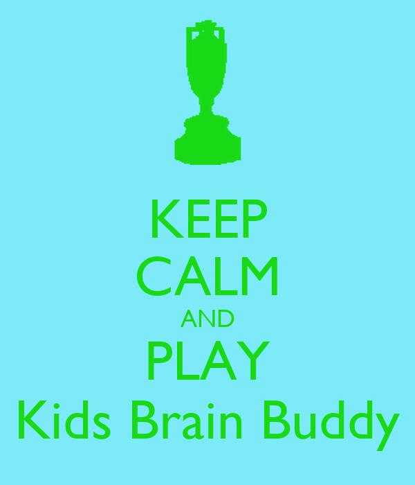 KEEP CALM AND PLAY Kids Brain Buddy