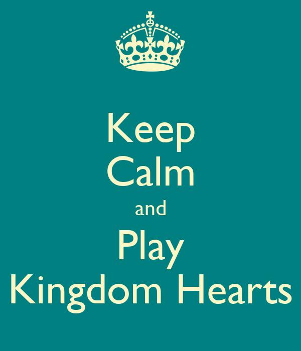 Keep Calm and Play Kingdom Hearts