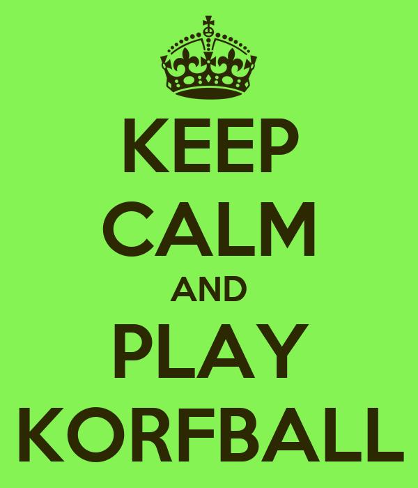 KEEP CALM AND PLAY KORFBALL