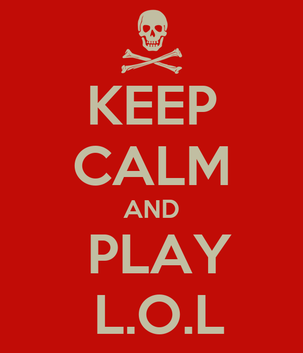KEEP CALM AND   PLAY    L.O.L