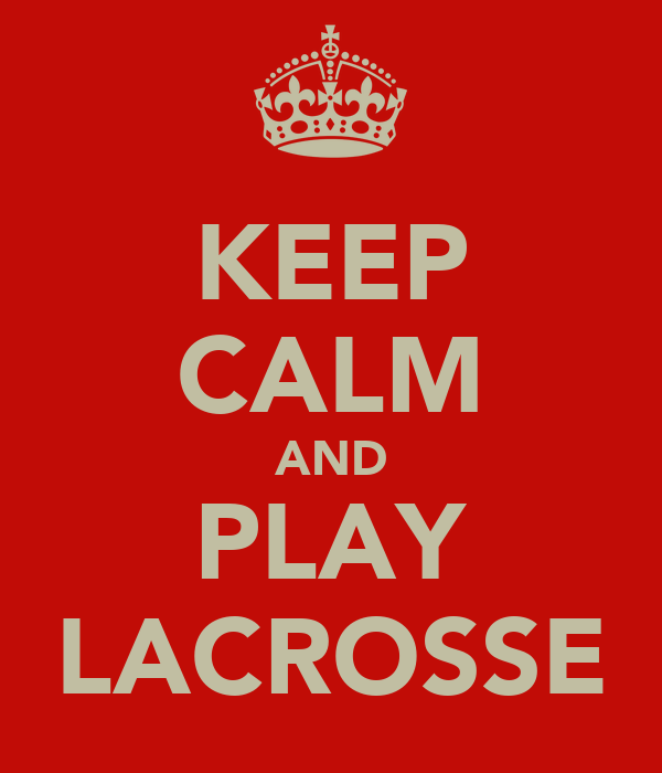 KEEP CALM AND PLAY LACROSSE