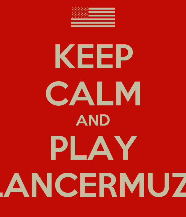 KEEP CALM AND PLAY #LANCERMUZIK