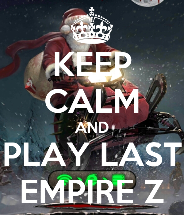 KEEP CALM AND PLAY LAST EMPIRE Z