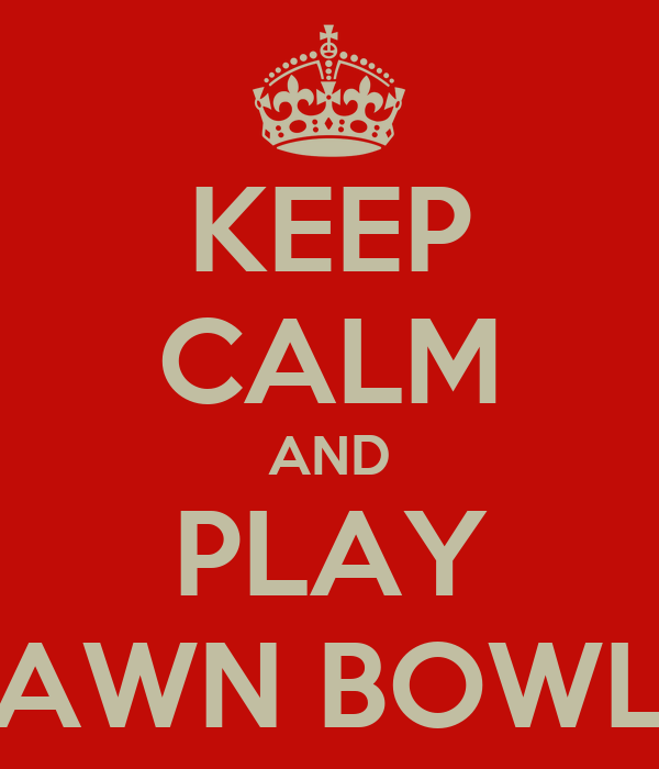KEEP CALM AND PLAY LAWN BOWLS