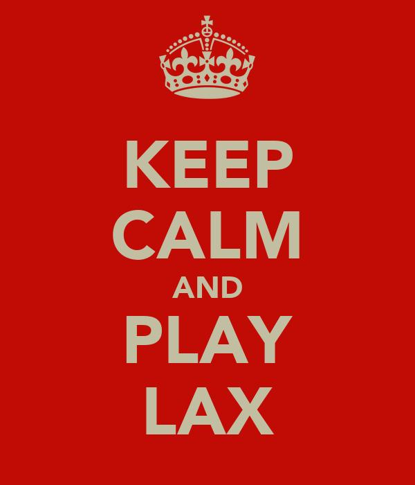 KEEP CALM AND PLAY LAX