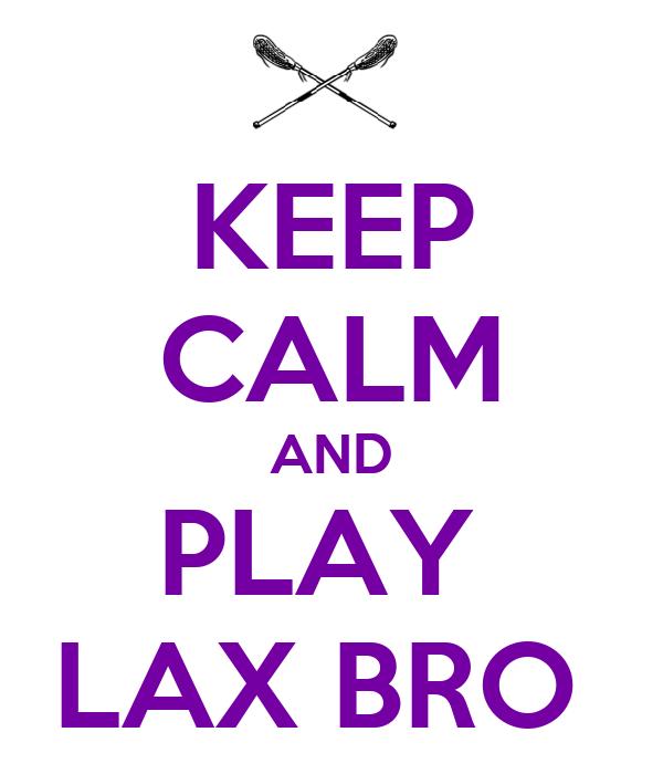 KEEP CALM AND PLAY  LAX BRO