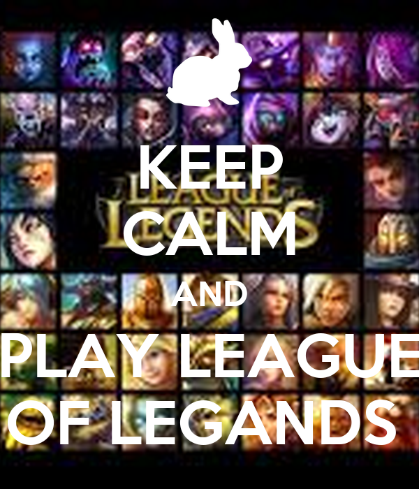 KEEP CALM AND PLAY LEAGUE OF LEGANDS