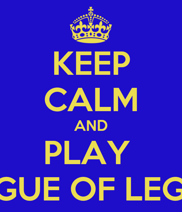KEEP CALM AND PLAY  LEAGUE OF LEGEND