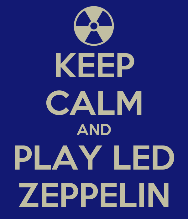 KEEP CALM AND PLAY LED ZEPPELIN