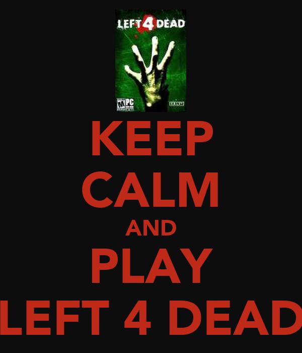 KEEP CALM AND PLAY LEFT 4 DEAD