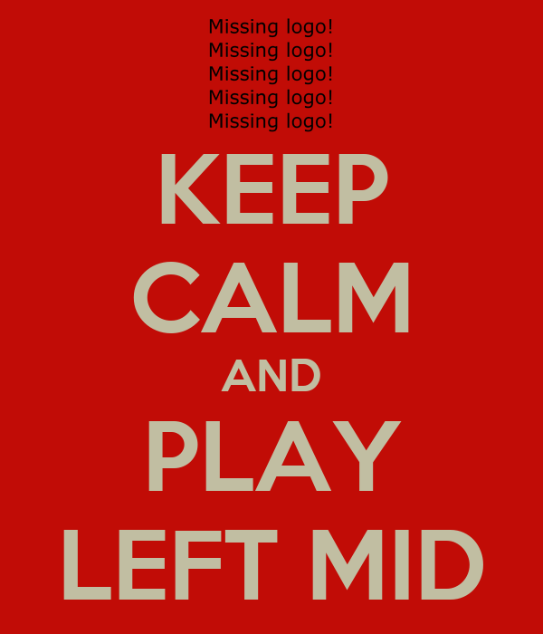 KEEP CALM AND PLAY LEFT MID