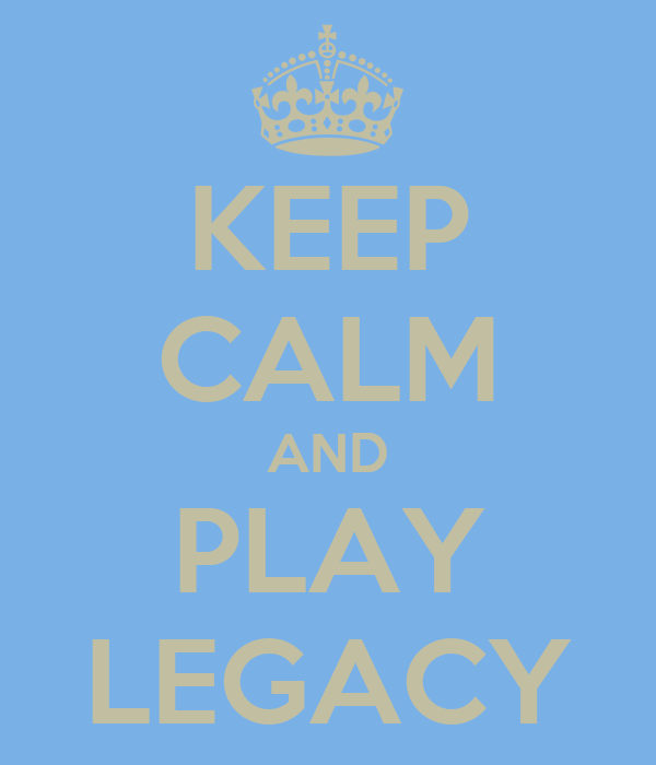 KEEP CALM AND PLAY LEGACY