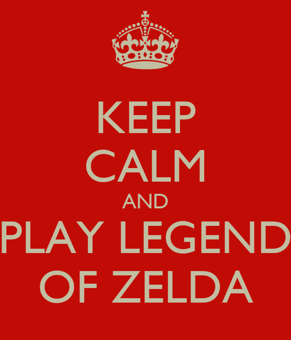 KEEP CALM AND PLAY LEGEND OF ZELDA