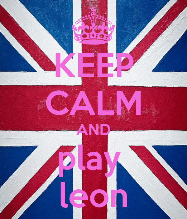 KEEP CALM AND play  leon