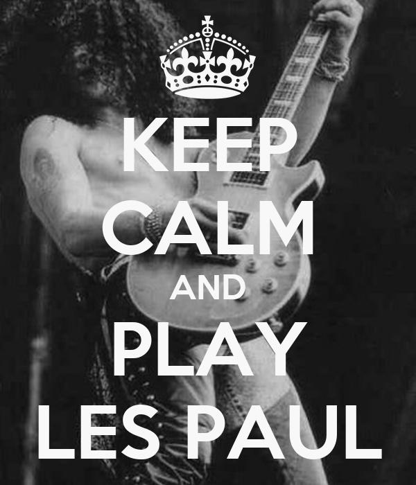 KEEP CALM AND PLAY LES PAUL