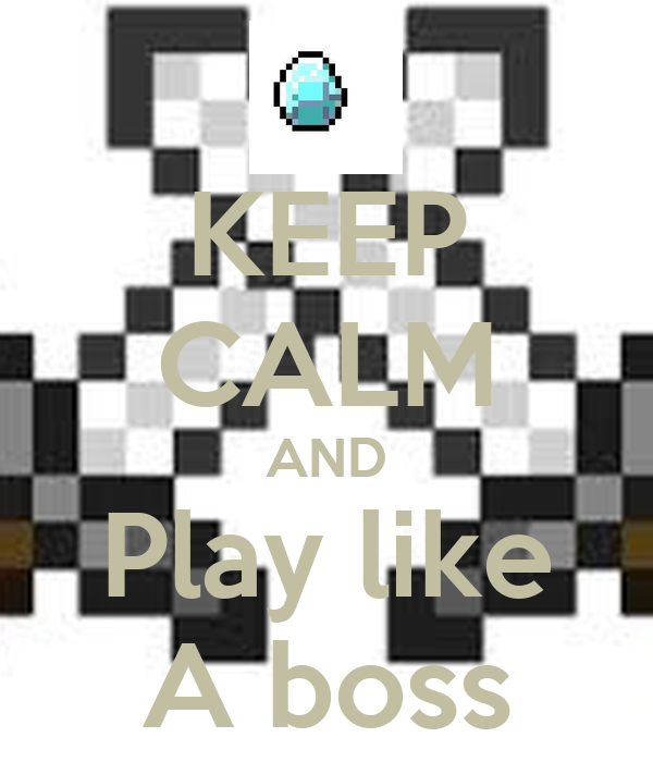 KEEP CALM AND Play like A boss