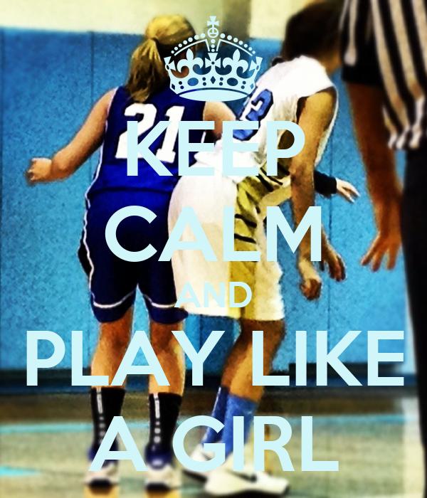 KEEP CALM AND PLAY LIKE A GIRL