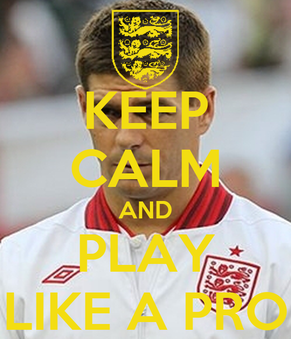 KEEP CALM AND PLAY LIKE A PRO
