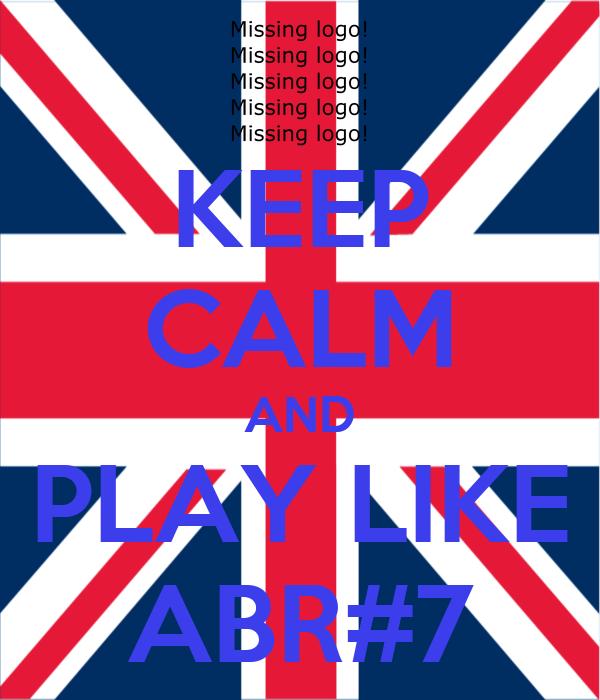 KEEP CALM AND PLAY LIKE ABR#7