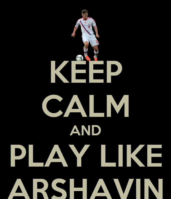 KEEP CALM AND PLAY LIKE ARSHAVIN