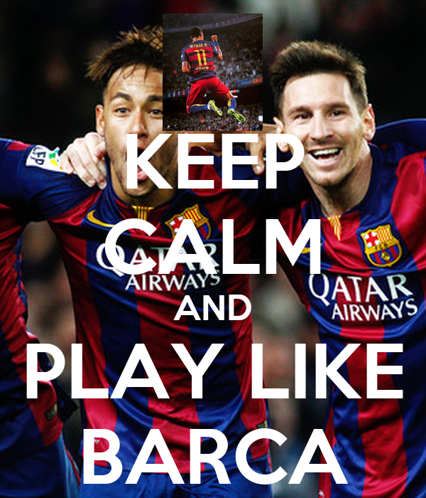 KEEP CALM AND PLAY LIKE BARCA