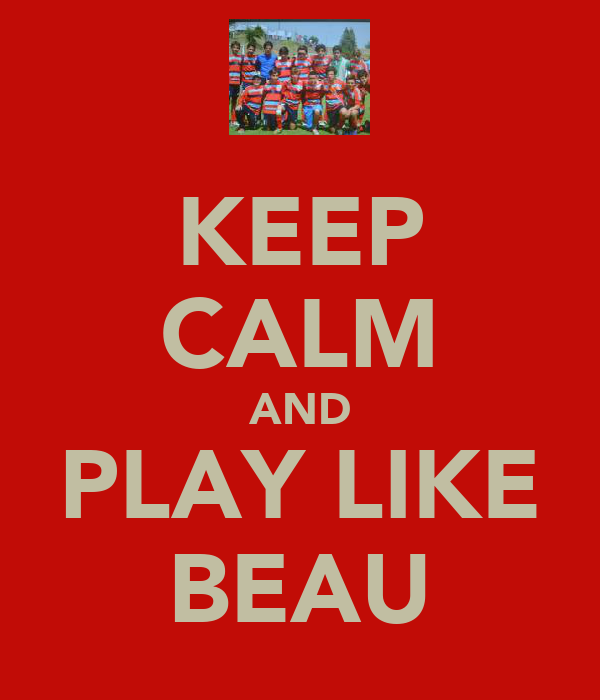 KEEP CALM AND PLAY LIKE BEAU