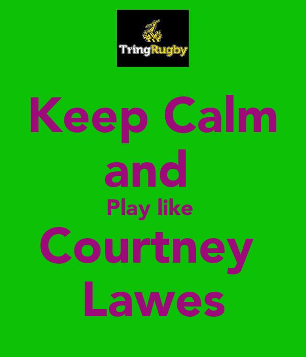 Keep Calm and  Play like  Courtney  Lawes