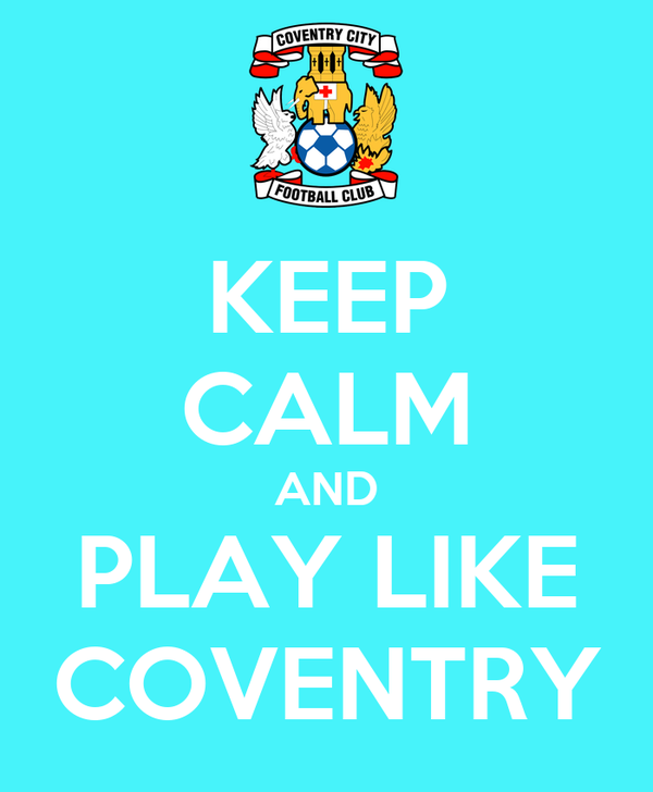 KEEP CALM AND PLAY LIKE COVENTRY