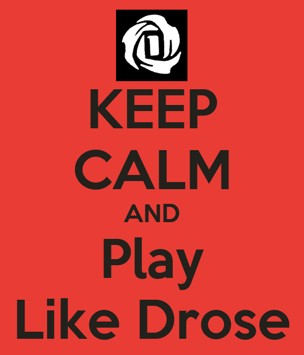 KEEP CALM AND Play Like Drose