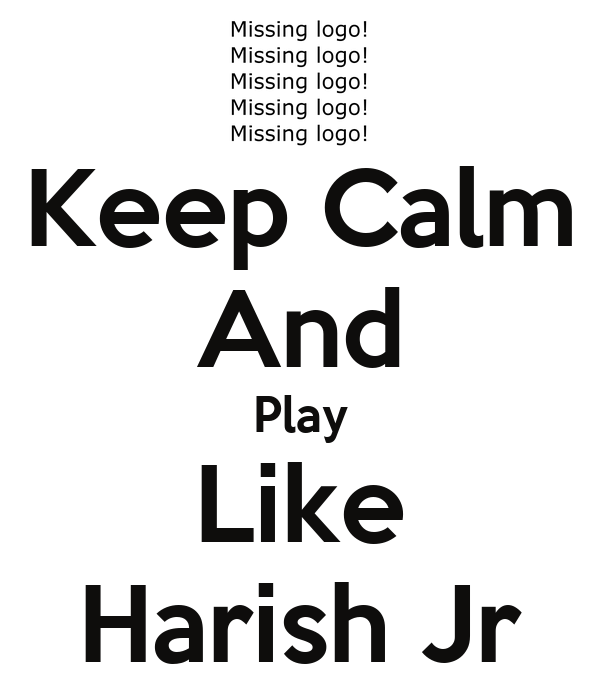 Keep Calm And Play Like Harish Jr