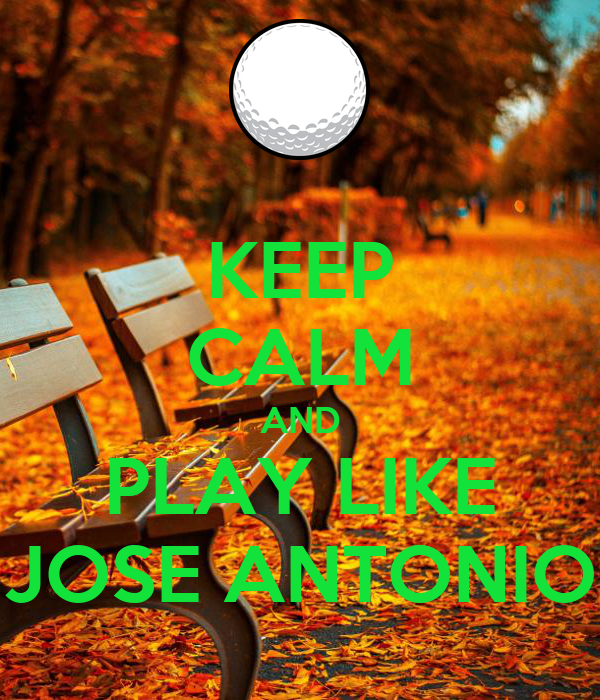 KEEP CALM AND PLAY LIKE JOSE ANTONIO