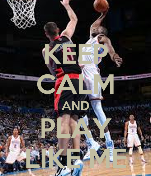 KEEP CALM AND PLAY LIKE ME