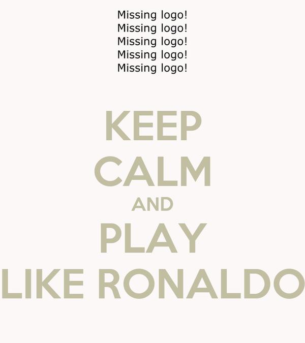 KEEP CALM AND PLAY LIKE RONALDO