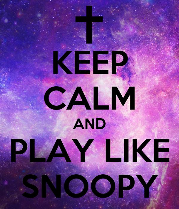 KEEP CALM AND PLAY LIKE SNOOPY