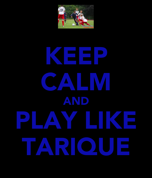 KEEP CALM AND PLAY LIKE TARIQUE