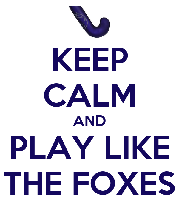 KEEP CALM AND PLAY LIKE THE FOXES