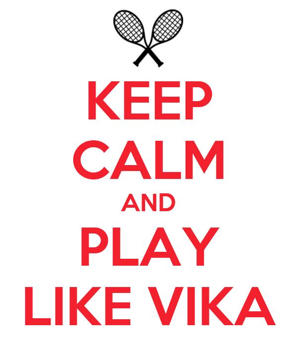 KEEP CALM AND PLAY LIKE VIKA