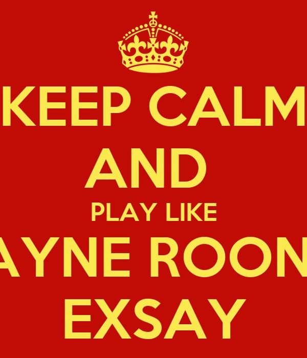 KEEP CALM AND  PLAY LIKE WAYNE ROONEY EXSAY